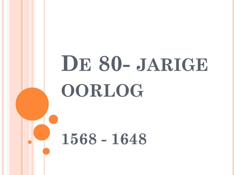 D E 80- JARIGE OORLOG 1568 - 1648