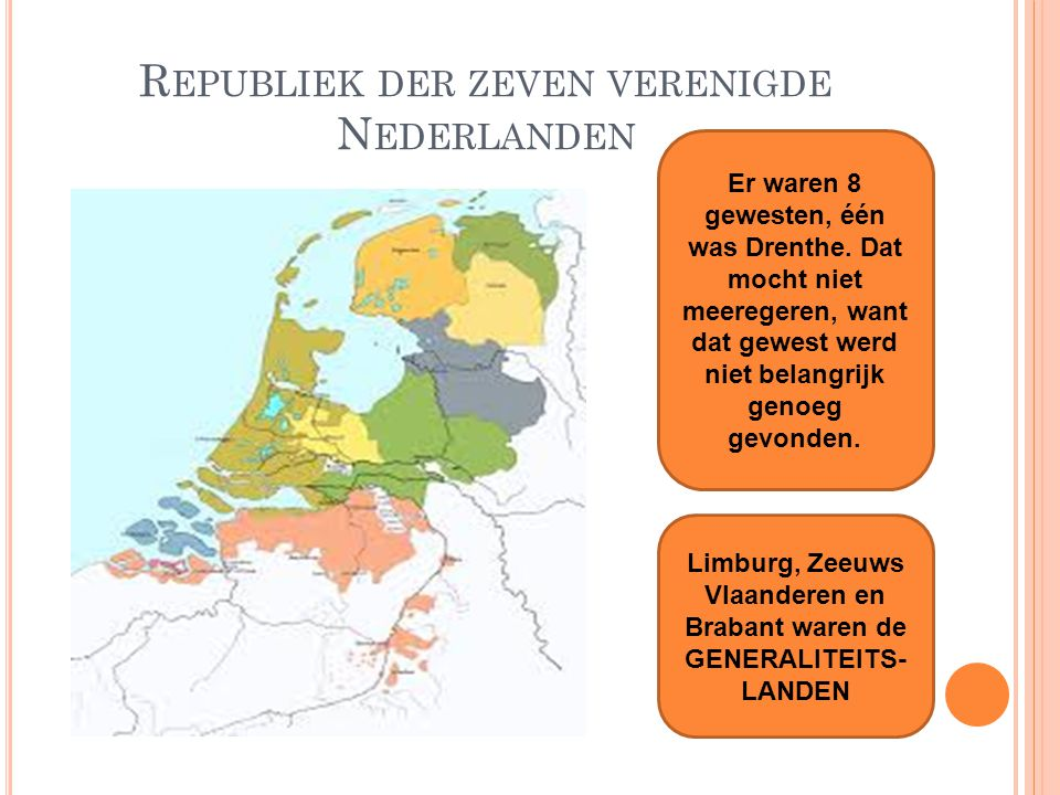 R EPUBLIEK DER ZEVEN VERENIGDE N EDERLANDEN Er waren 8 gewesten, één was Drenthe.