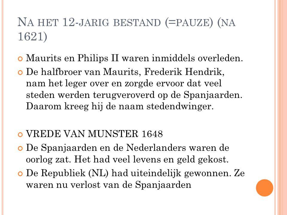 N A HET 12- JARIG BESTAND (= PAUZE ) ( NA 1621) Maurits en Philips II waren inmiddels overleden.