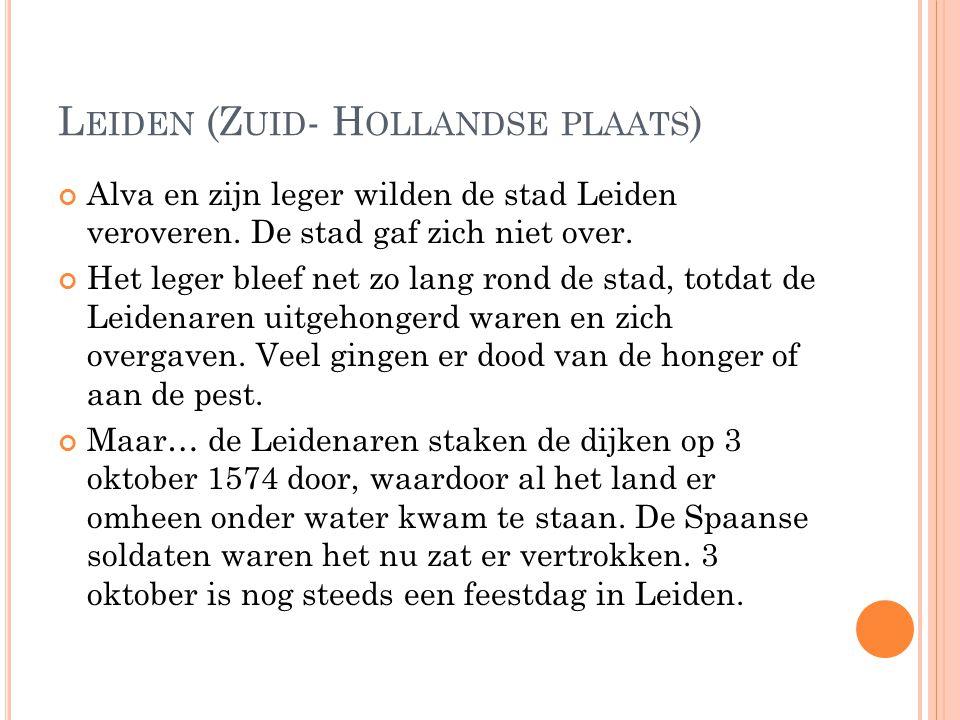 L EIDEN (Z UID - H OLLANDSE PLAATS ) Alva en zijn leger wilden de stad Leiden veroveren.