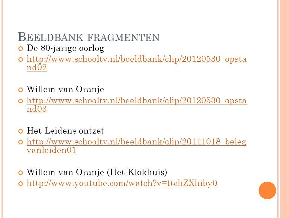 B EELDBANK FRAGMENTEN De 80-jarige oorlog http://www.schooltv.nl/beeldbank/clip/20120530_opsta nd02 Willem van Oranje http://www.schooltv.nl/beeldbank/clip/20120530_opsta nd03 Het Leidens ontzet http://www.schooltv.nl/beeldbank/clip/20111018_beleg vanleiden01 Willem van Oranje (Het Klokhuis) http://www.youtube.com/watch?v=ttchZXhiby0