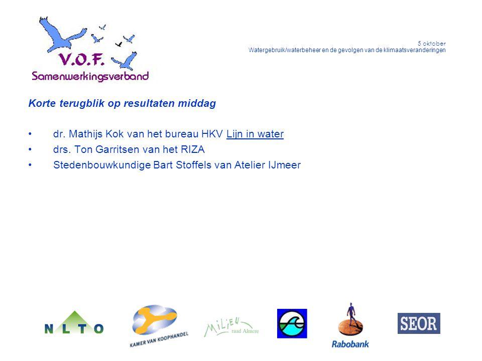 5 oktober Watergebruik/waterbeheer en de gevolgen van de klimaatsveranderingen Korte terugblik op resultaten middag dr. Mathijs Kok van het bureau HKV