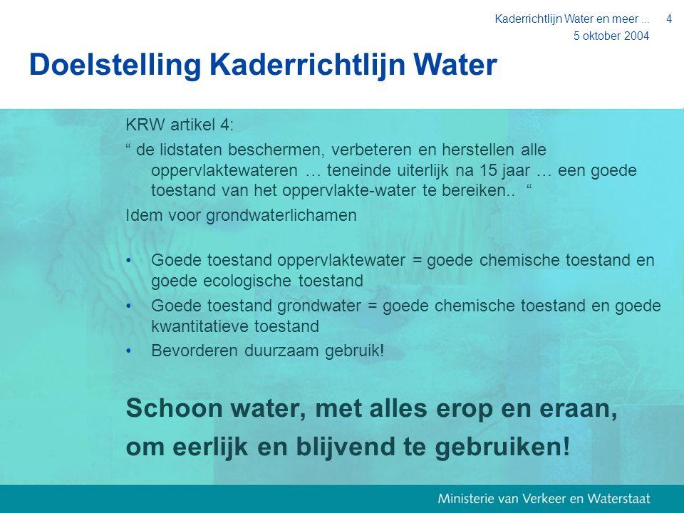 """5 oktober 2004 Kaderrichtlijn Water en meer...4 Doelstelling Kaderrichtlijn Water KRW artikel 4: """" de lidstaten beschermen, verbeteren en herstellen a"""