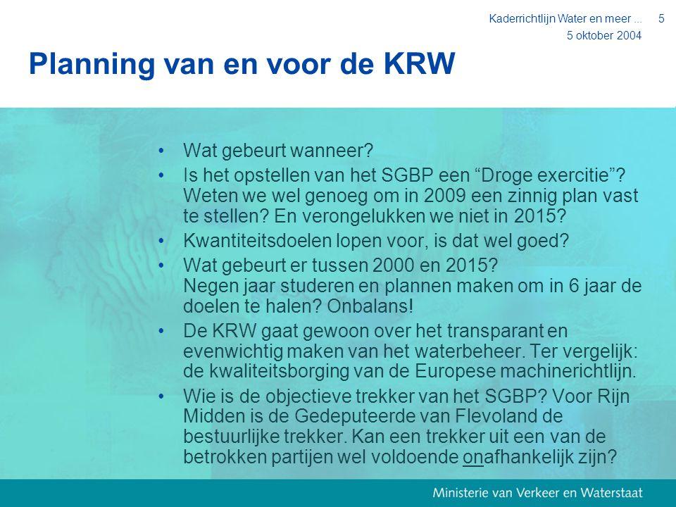 """5 oktober 2004 Kaderrichtlijn Water en meer...5 Planning van en voor de KRW Wat gebeurt wanneer? Is het opstellen van het SGBP een """"Droge exercitie""""?"""