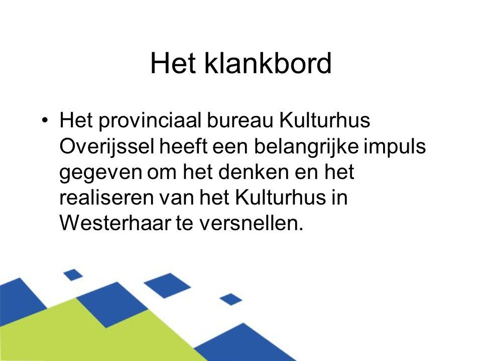 Het klankbord Het provinciaal bureau Kulturhus Overijssel heeft een belangrijke impuls gegeven om het denken en het realiseren van het Kulturhus in We
