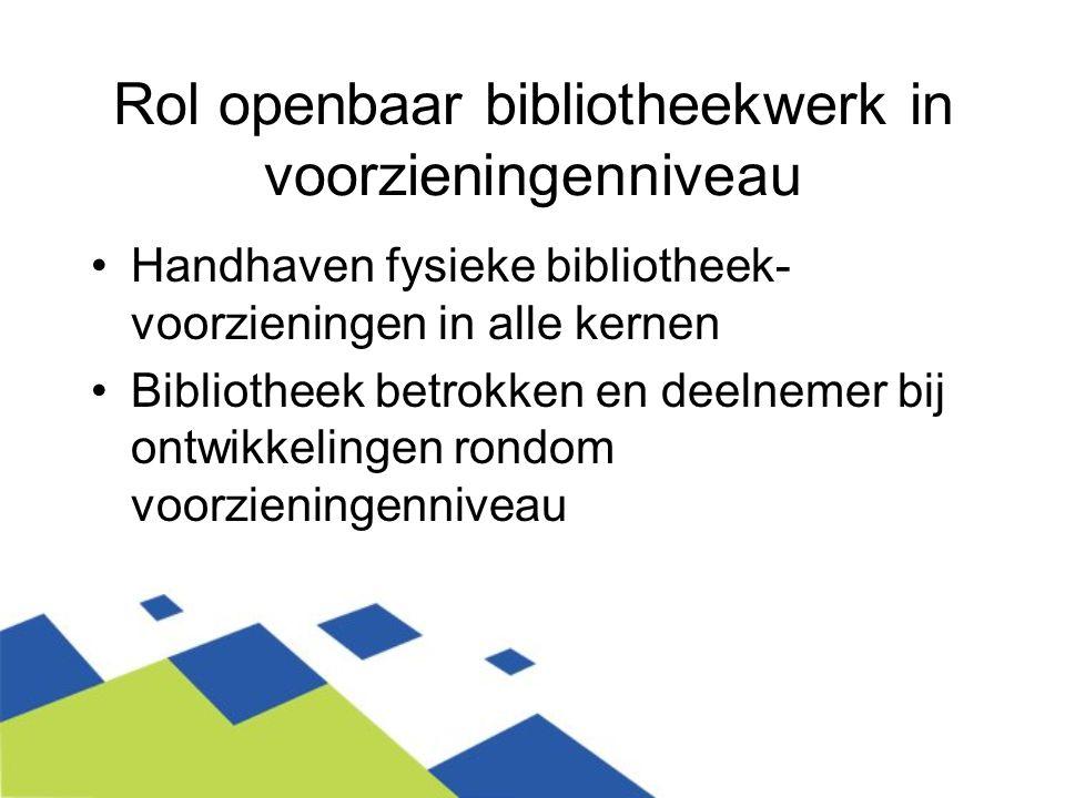 Rol openbaar bibliotheekwerk in voorzieningenniveau Handhaven fysieke bibliotheek- voorzieningen in alle kernen Bibliotheek betrokken en deelnemer bij