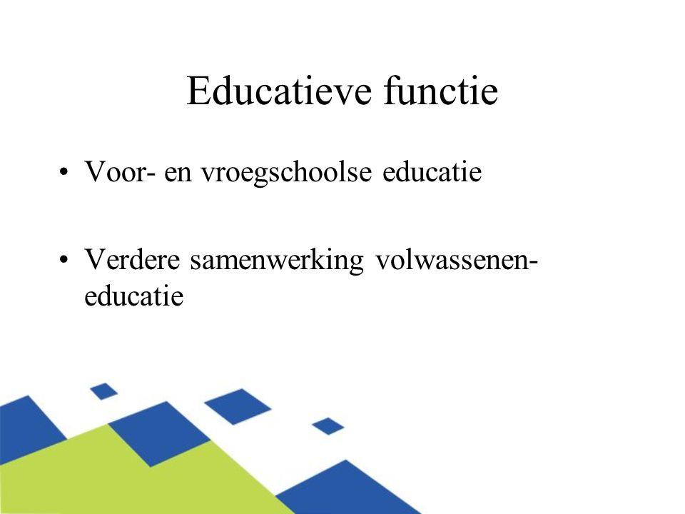 Educatieve functie Voor- en vroegschoolse educatie Verdere samenwerking volwassenen- educatie