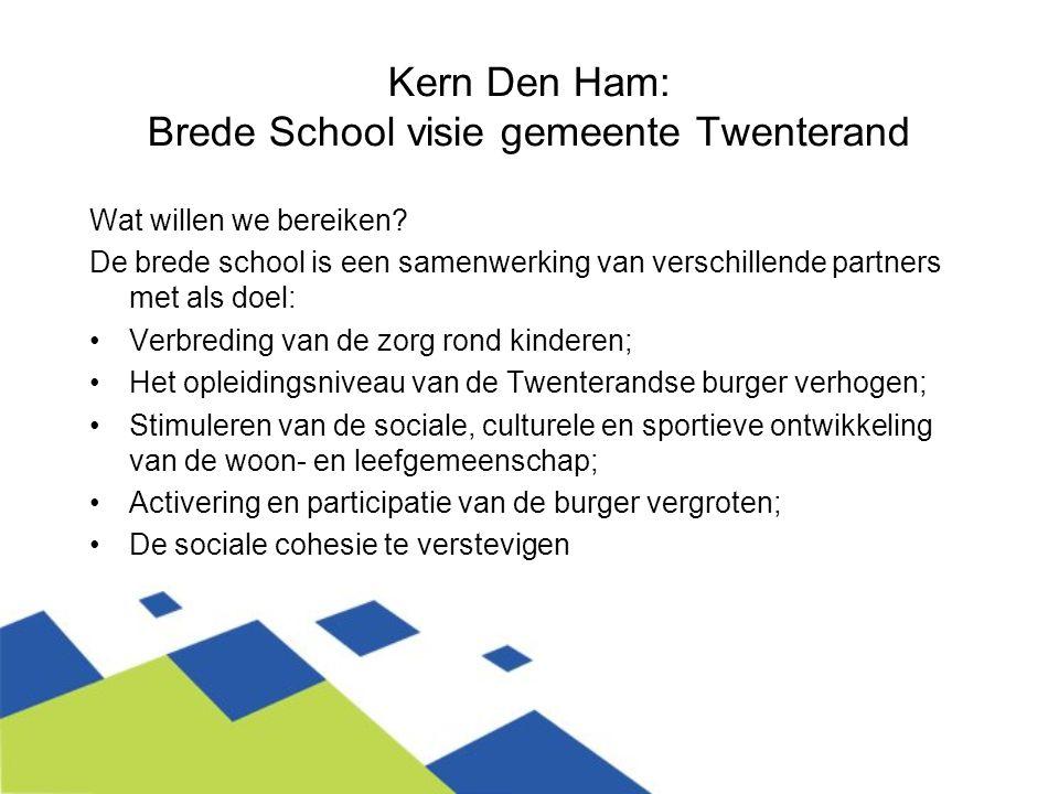 Kern Den Ham: Brede School visie gemeente Twenterand Wat willen we bereiken? De brede school is een samenwerking van verschillende partners met als do