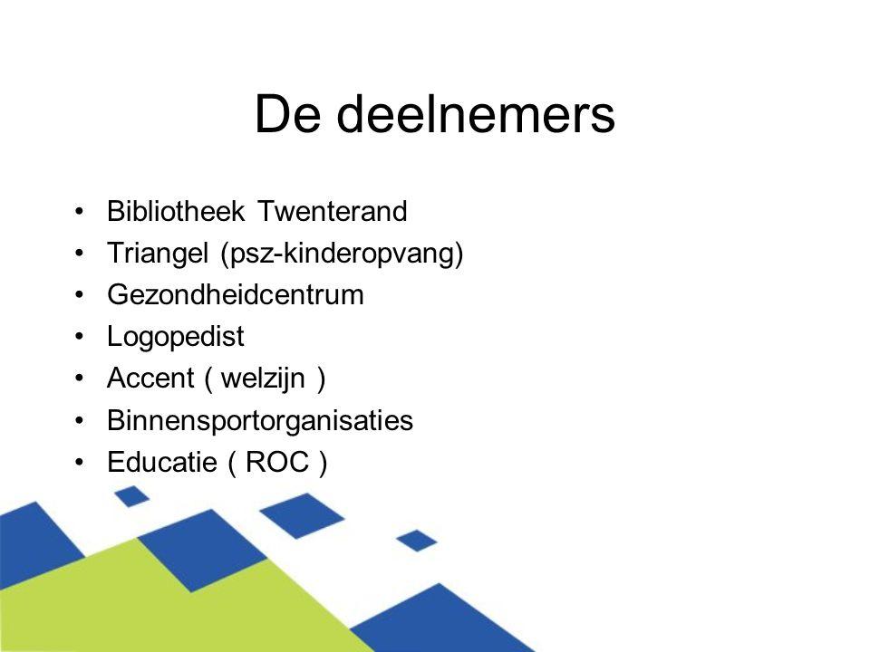 De deelnemers Bibliotheek Twenterand Triangel (psz-kinderopvang) Gezondheidcentrum Logopedist Accent ( welzijn ) Binnensportorganisaties Educatie ( RO