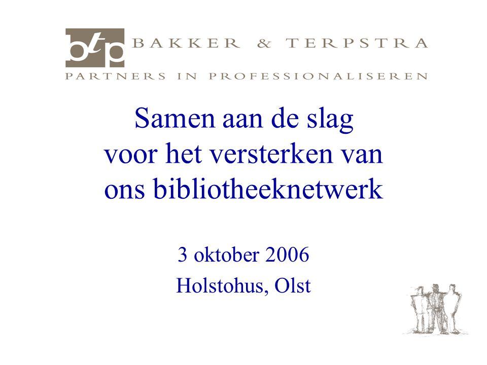 Samen aan de slag voor het versterken van ons bibliotheeknetwerk 3 oktober 2006 Holstohus, Olst