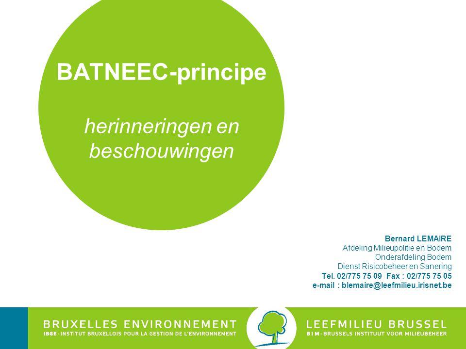 Bernard LEMAIRE Afdeling Milieupolitie en Bodem Onderafdeling Bodem Dienst Risicobeheer en Sanering Tel. 02/775 75 09 Fax : 02/775 75 05 e-mail : blem