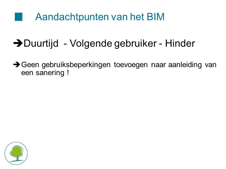 Aandachtpunten van het BIM  Duurtijd - Volgende gebruiker - Hinder  Geen gebruiksbeperkingen toevoegen naar aanleiding van een sanering !