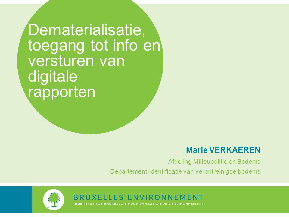 Dematerialisatie, toegang tot info en versturen van digitale rapporten Marie VERKAEREN Afdeling Milieupolitie en Bodems Departement Identificatie van verontreinigde bodems