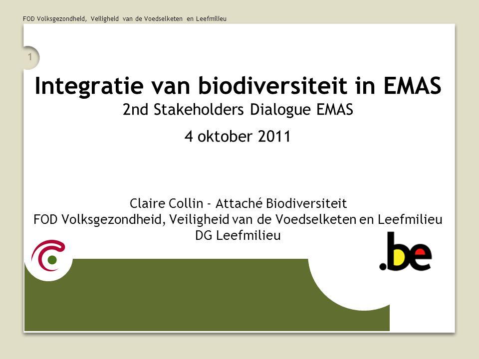 FOD Volksgezondheid, Veiligheid van de Voedselketen en Leefmilieu 1 Integratie van biodiversiteit in EMAS 2nd Stakeholders Dialogue EMAS 4 oktober 201