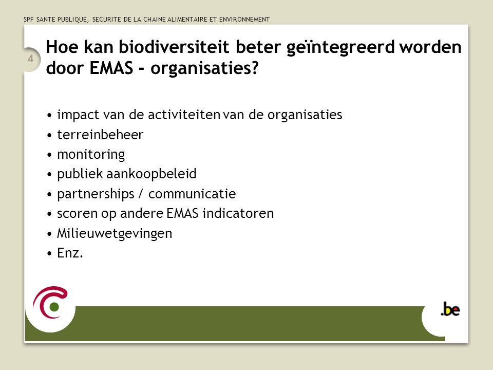 SPF SANTE PUBLIQUE, SECURITE DE LA CHAINE ALIMENTAIRE ET ENVIRONNEMENT 4 Hoe kan biodiversiteit beter geïntegreerd worden door EMAS - organisaties? im