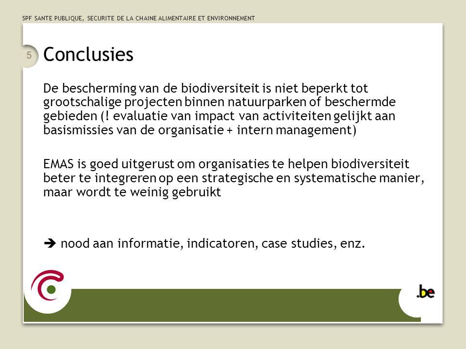 SPF SANTE PUBLIQUE, SECURITE DE LA CHAINE ALIMENTAIRE ET ENVIRONNEMENT 5 Conclusies De bescherming van de biodiversiteit is niet beperkt tot grootscha