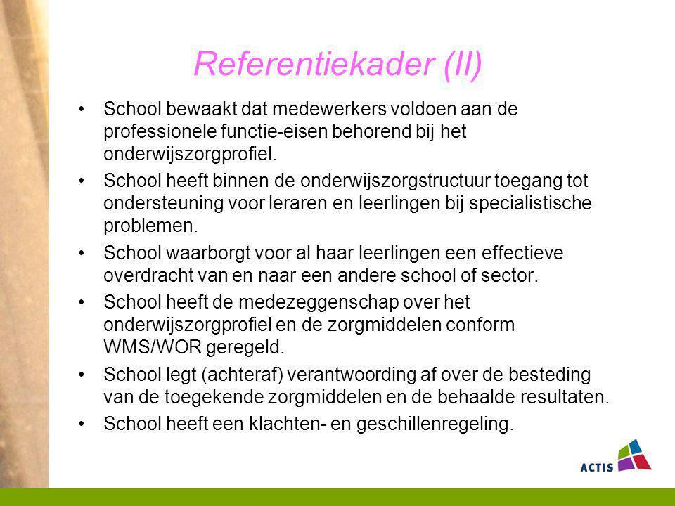 Referentiekader (II) School bewaakt dat medewerkers voldoen aan de professionele functie-eisen behorend bij het onderwijszorgprofiel. School heeft bin