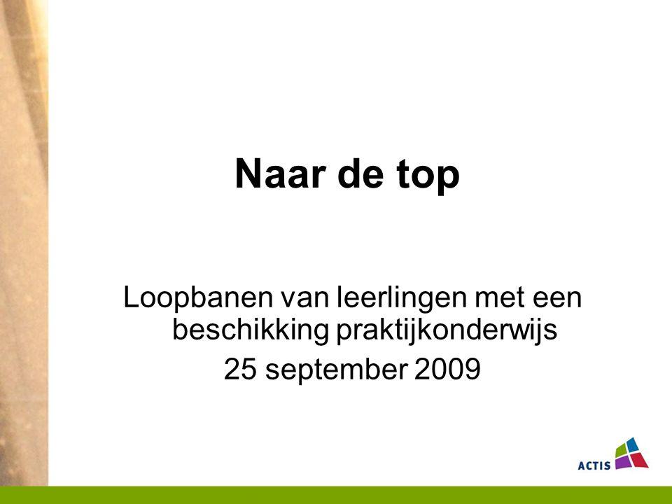 Naar de top Loopbanen van leerlingen met een beschikking praktijkonderwijs 25 september 2009