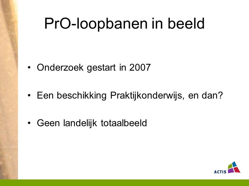 PrO-loopbanen in beeld Onderzoek gestart in 2007 Een beschikking Praktijkonderwijs, en dan.