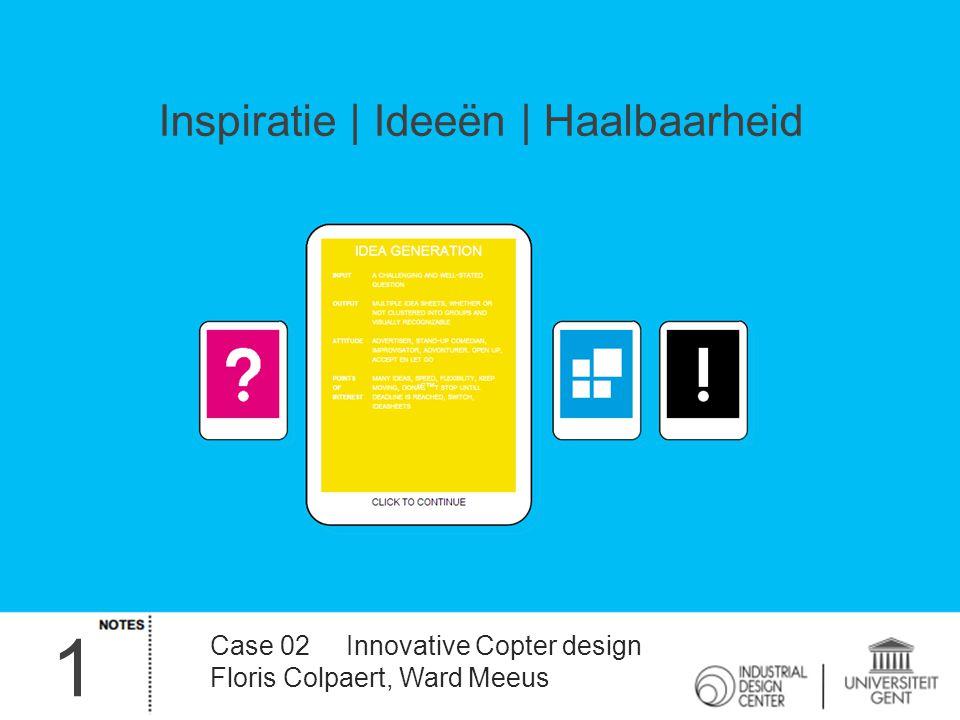 1 Inspiratie | Ideeën | Haalbaarheid Case 02 Innovative Copter design Floris Colpaert, Ward Meeus