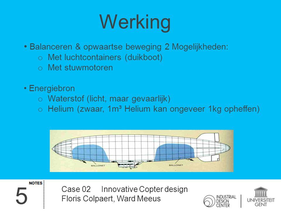 5 Case 02 Innovative Copter design Floris Colpaert, Ward Meeus Werking Balanceren & opwaartse beweging 2 Mogelijkheden: o Met luchtcontainers (duikboo