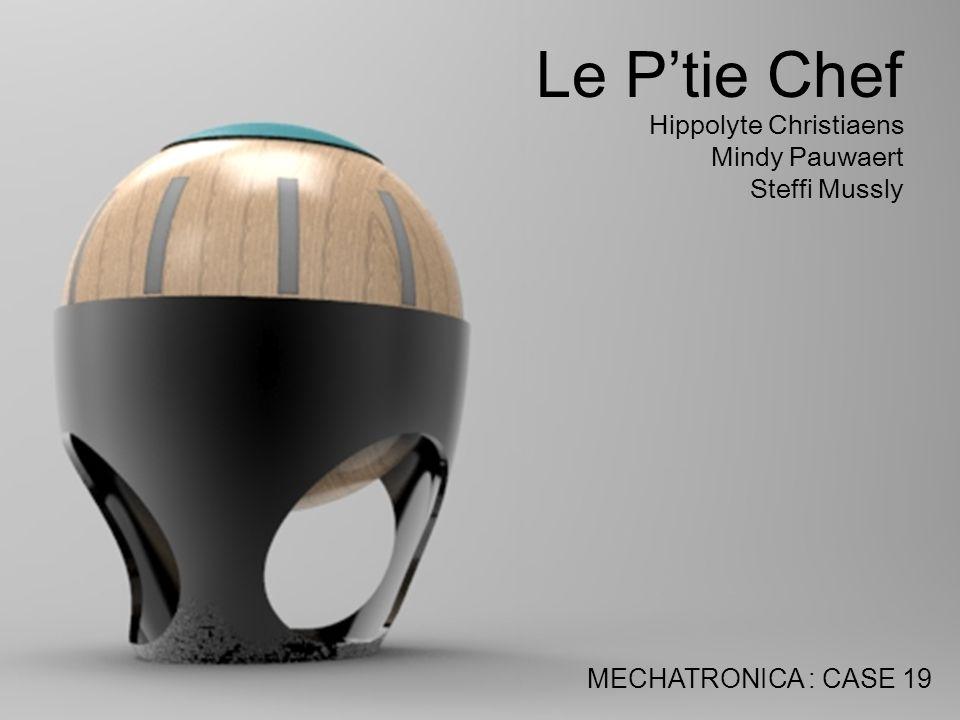 Le P'tie Chef Hippolyte Christiaens Mindy Pauwaert Steffi Mussly MECHATRONICA : CASE 19