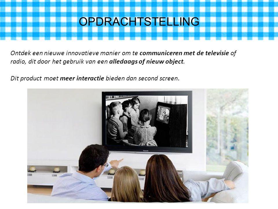 OPDRACHTSTELLING Ontdek een nieuwe innovatieve manier om te communiceren met de televisie of radio, dit door het gebruik van een alledaags of nieuw object.