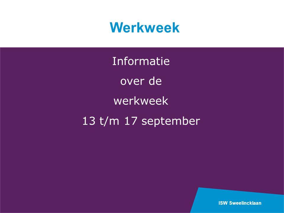 ISW Sweelincklaan Informatie over de werkweek 13 t/m 17 september Werkweek
