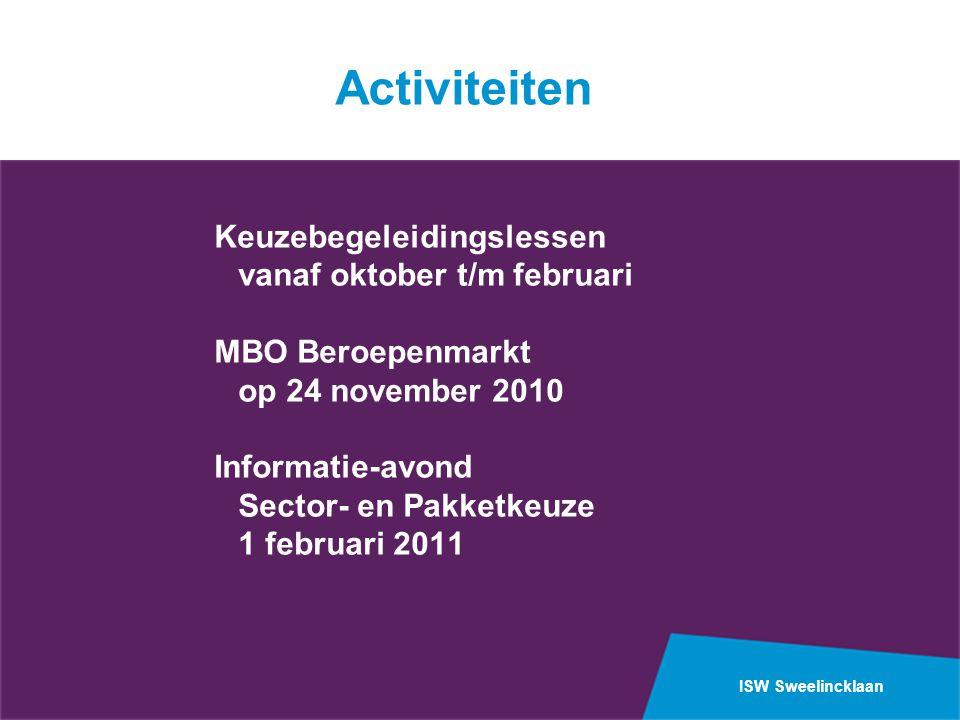 ISW Sweelincklaan Keuzebegeleidingslessen vanaf oktober t/m februari MBO Beroepenmarkt op 24 november 2010 Informatie-avond Sector- en Pakketkeuze 1 f