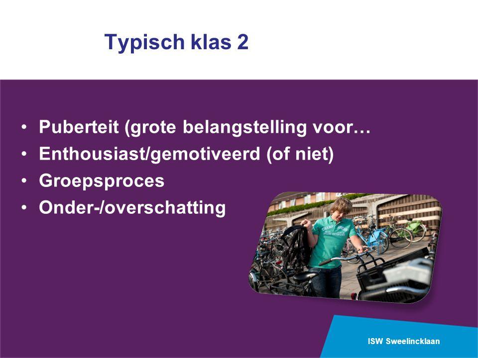 ISW Sweelincklaan Typisch klas 2 Puberteit (grote belangstelling voor… Enthousiast/gemotiveerd (of niet) Groepsproces Onder-/overschatting