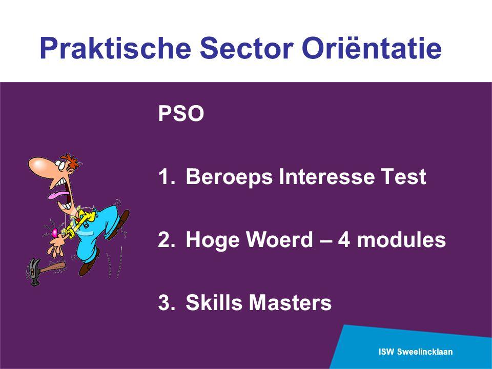 ISW Sweelincklaan Praktische Sector Oriëntatie PSO 1.Beroeps Interesse Test 2.Hoge Woerd – 4 modules 3.Skills Masters