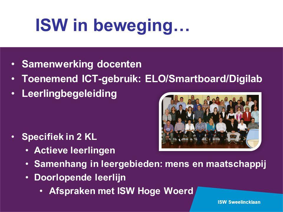ISW Sweelincklaan ISW in beweging… Samenwerking docenten Toenemend ICT-gebruik: ELO/Smartboard/Digilab Leerlingbegeleiding Specifiek in 2 KL Actieve l
