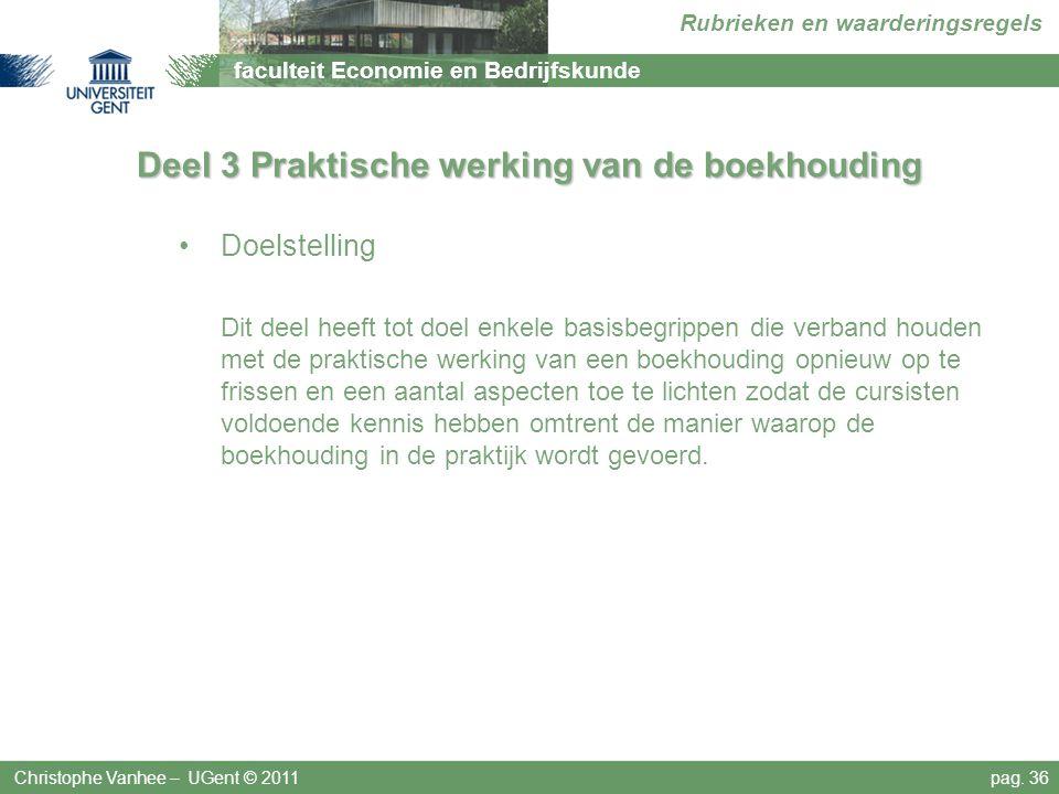 faculteit Economie en Bedrijfskunde Rubrieken en waarderingsregels Deel 3 Praktische werking van de boekhouding Christophe Vanhee – UGent © 2011pag. 3