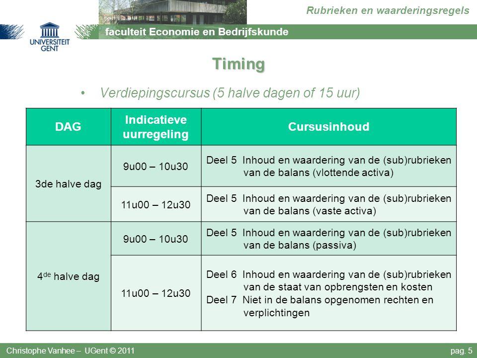 faculteit Economie en Bedrijfskunde Rubrieken en waarderingsregels Timing Verdiepingscursus (5 halve dagen of 15 uur) Christophe Vanhee – UGent © 2011