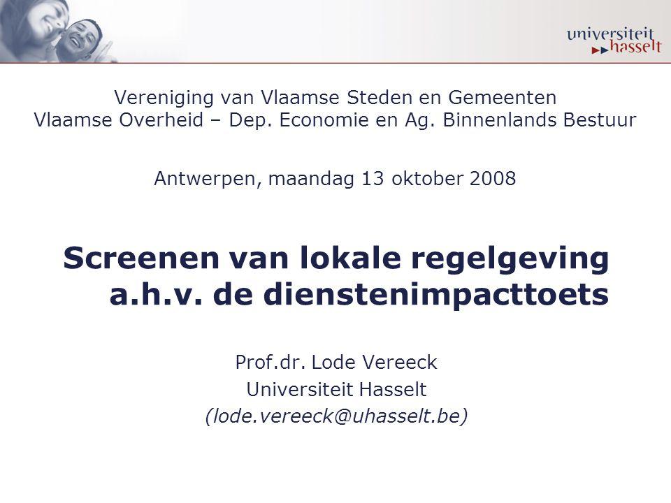 Vereniging van Vlaamse Steden en Gemeenten Vlaamse Overheid – Dep. Economie en Ag. Binnenlands Bestuur Antwerpen, maandag 13 oktober 2008 Screenen van
