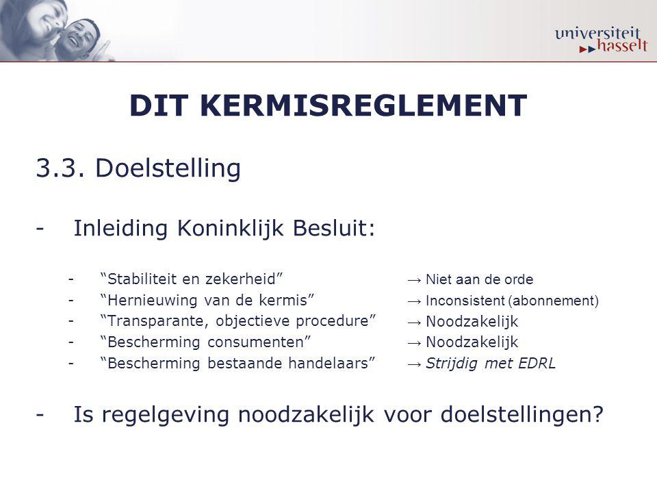"""DIT KERMISREGLEMENT 3.3. Doelstelling -Inleiding Koninklijk Besluit: -""""Stabiliteit en zekerheid"""" -""""Hernieuwing van de kermis"""" -""""Transparante, objectie"""