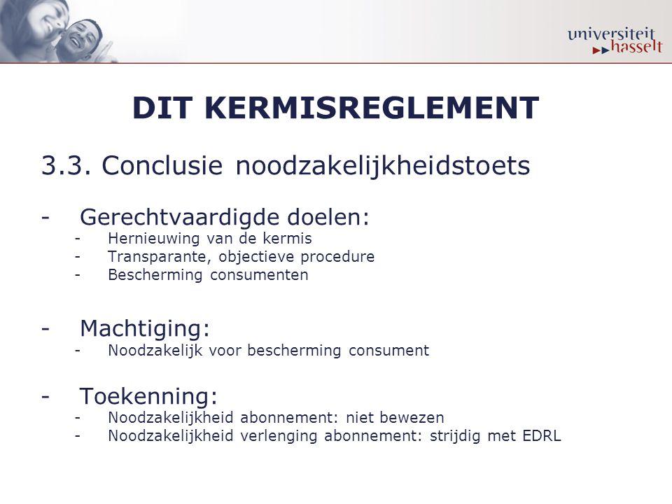 DIT KERMISREGLEMENT 3.3. Conclusie noodzakelijkheidstoets -Gerechtvaardigde doelen: -Hernieuwing van de kermis -Transparante, objectieve procedure -Be