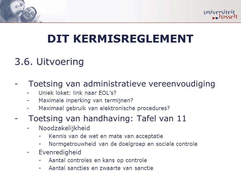 DIT KERMISREGLEMENT 3.6. Uitvoering -Toetsing van administratieve vereenvoudiging -Uniek loket: link naar EOL's? -Maximale inperking van termijnen? -M