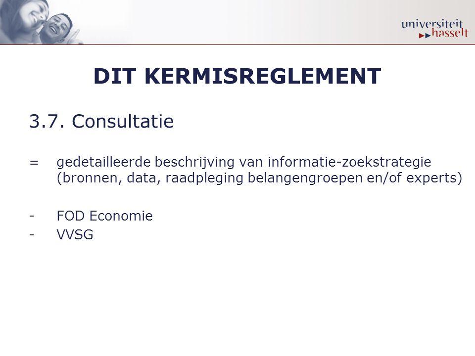 DIT KERMISREGLEMENT 3.7. Consultatie = gedetailleerde beschrijving van informatie-zoekstrategie (bronnen, data, raadpleging belangengroepen en/of expe