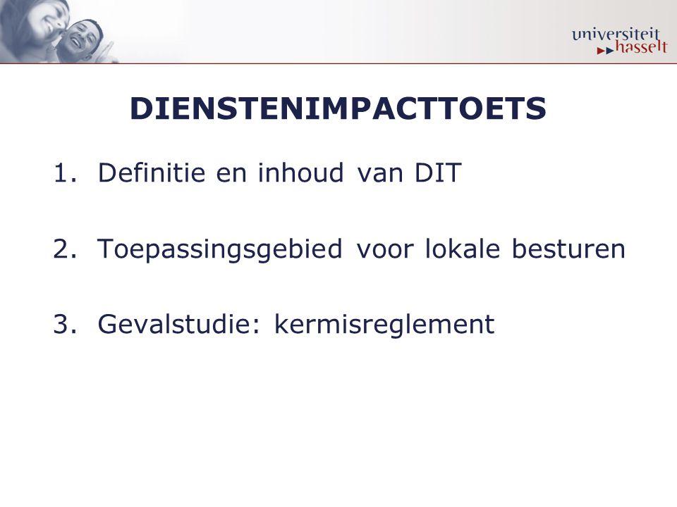DIENSTENIMPACTTOETS 1.Definitie en inhoud van DIT 2.Toepassingsgebied voor lokale besturen 3.Gevalstudie: kermisreglement