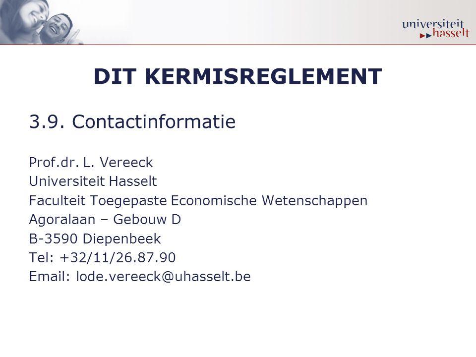 DIT KERMISREGLEMENT 3.9. Contactinformatie Prof.dr. L. Vereeck Universiteit Hasselt Faculteit Toegepaste Economische Wetenschappen Agoralaan – Gebouw