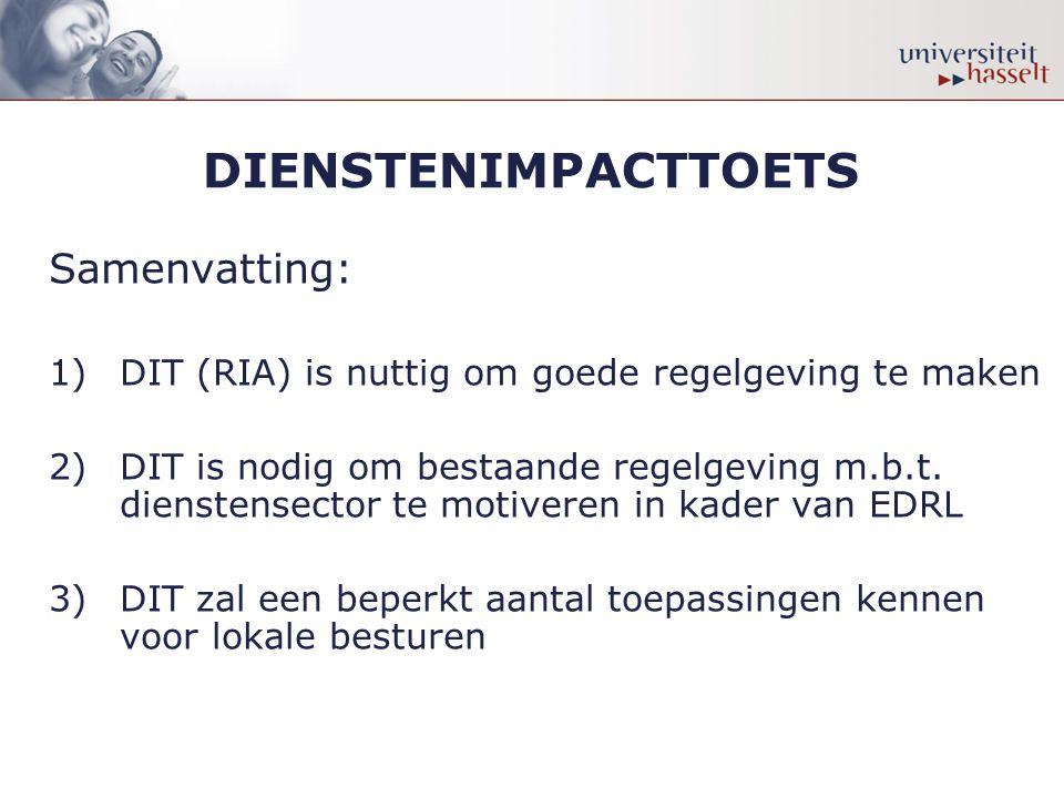 DIENSTENIMPACTTOETS Samenvatting: 1)DIT (RIA) is nuttig om goede regelgeving te maken 2)DIT is nodig om bestaande regelgeving m.b.t. dienstensector te