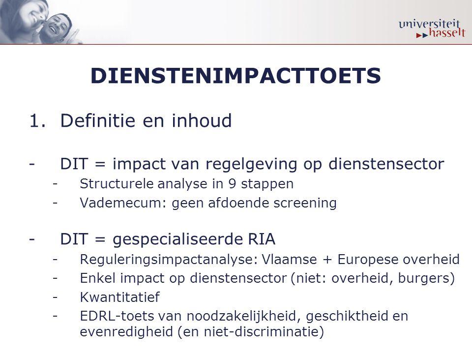 DIENSTENIMPACTTOETS 1.Definitie en inhoud -DIT = impact van regelgeving op dienstensector -Structurele analyse in 9 stappen -Vademecum: geen afdoende