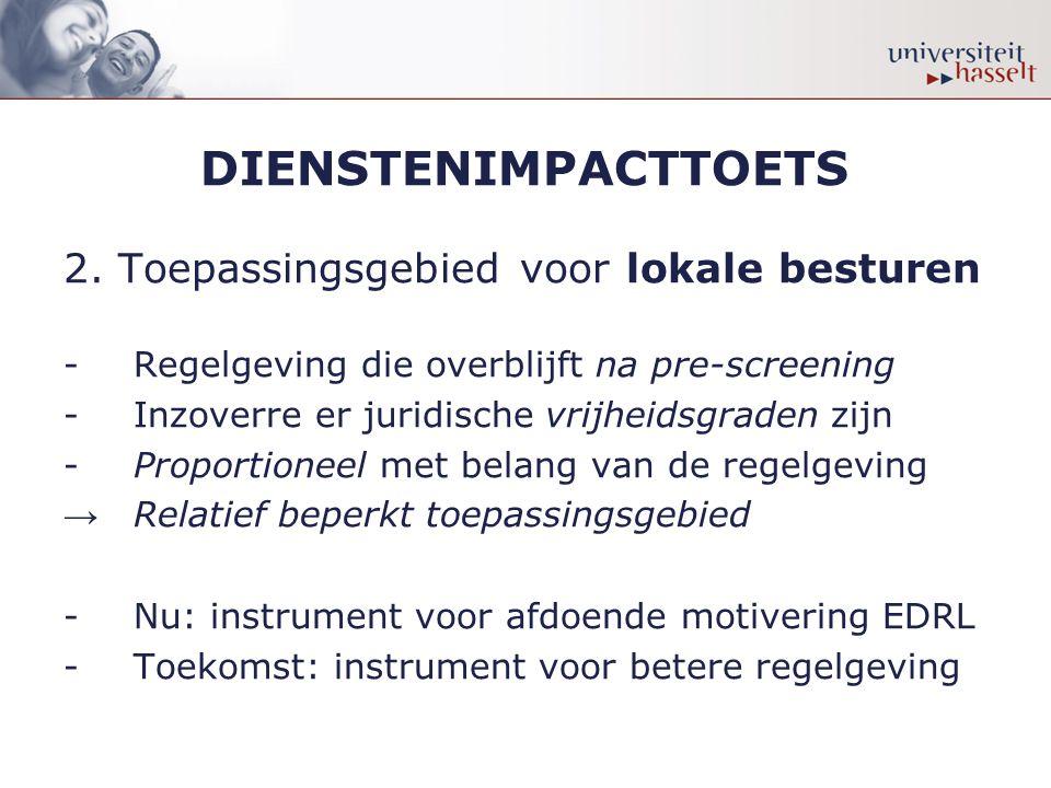 DIENSTENIMPACTTOETS 2. Toepassingsgebied voor lokale besturen -Regelgeving die overblijft na pre-screening -Inzoverre er juridische vrijheidsgraden zi
