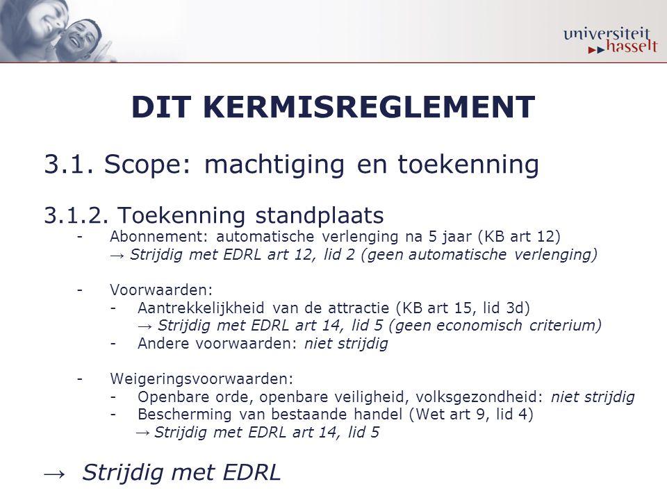 DIT KERMISREGLEMENT 3.1. Scope: machtiging en toekenning 3.1.2. Toekenning standplaats -Abonnement: automatische verlenging na 5 jaar (KB art 12) → St