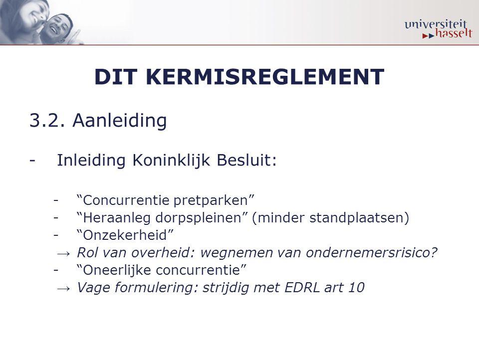 """DIT KERMISREGLEMENT 3.2. Aanleiding -Inleiding Koninklijk Besluit: -""""Concurrentie pretparken"""" -""""Heraanleg dorpspleinen"""" (minder standplaatsen) -""""Onzek"""