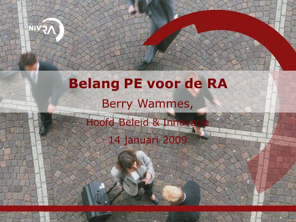 Belang PE voor de RA Berry Wammes, Hoofd Beleid & Innovatie 14 januari 2009
