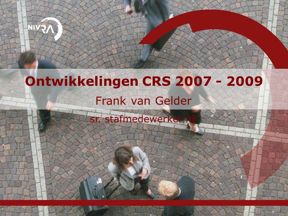 Ontwikkelingen CRS 2007 - 2009 Frank van Gelder sr. stafmedewerker PE