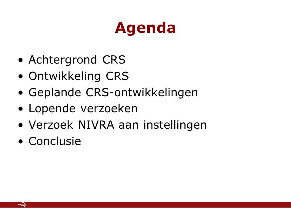 Agenda Achtergrond CRS Ontwikkeling CRS Geplande CRS-ontwikkelingen Lopende verzoeken Verzoek NIVRA aan instellingen Conclusie