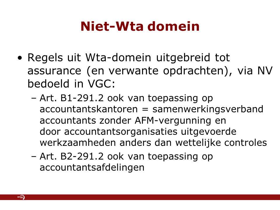 Niet-Wta domein Regels uit Wta-domein uitgebreid tot assurance (en verwante opdrachten), via NV bedoeld in VGC: –Art.